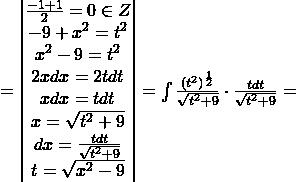 =\begin{vmatrix}\frac{-1+1}{2}=0\in Z\\-9+x^{2}=t^{2}\\x^{2}-9=t^{2}\\2xdx=2tdt\\xdx=tdt\\x=\sqrt{t^{2}+9}\\dx=\frac{tdt}{\sqrt{t^{2}+9}}\\t=\sqrt{x^{2}-9}\end{vmatrix}= \int \frac{(t^{2})^{\frac{1}{2}}}{\sqrt{t^{2}+9}}\cdot \frac{tdt}{\sqrt{t^{2}+9}}=